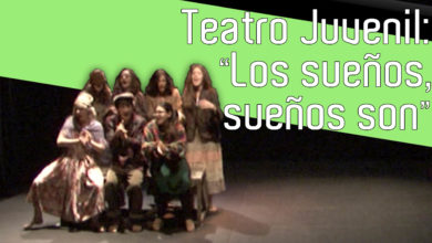 Photo of [VIDEO] Los Sueños, Sueños Son – Taller de teatro Juvenil 2013